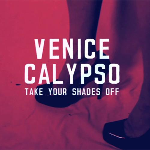 Venice Calypso - Take Your Shades Off
